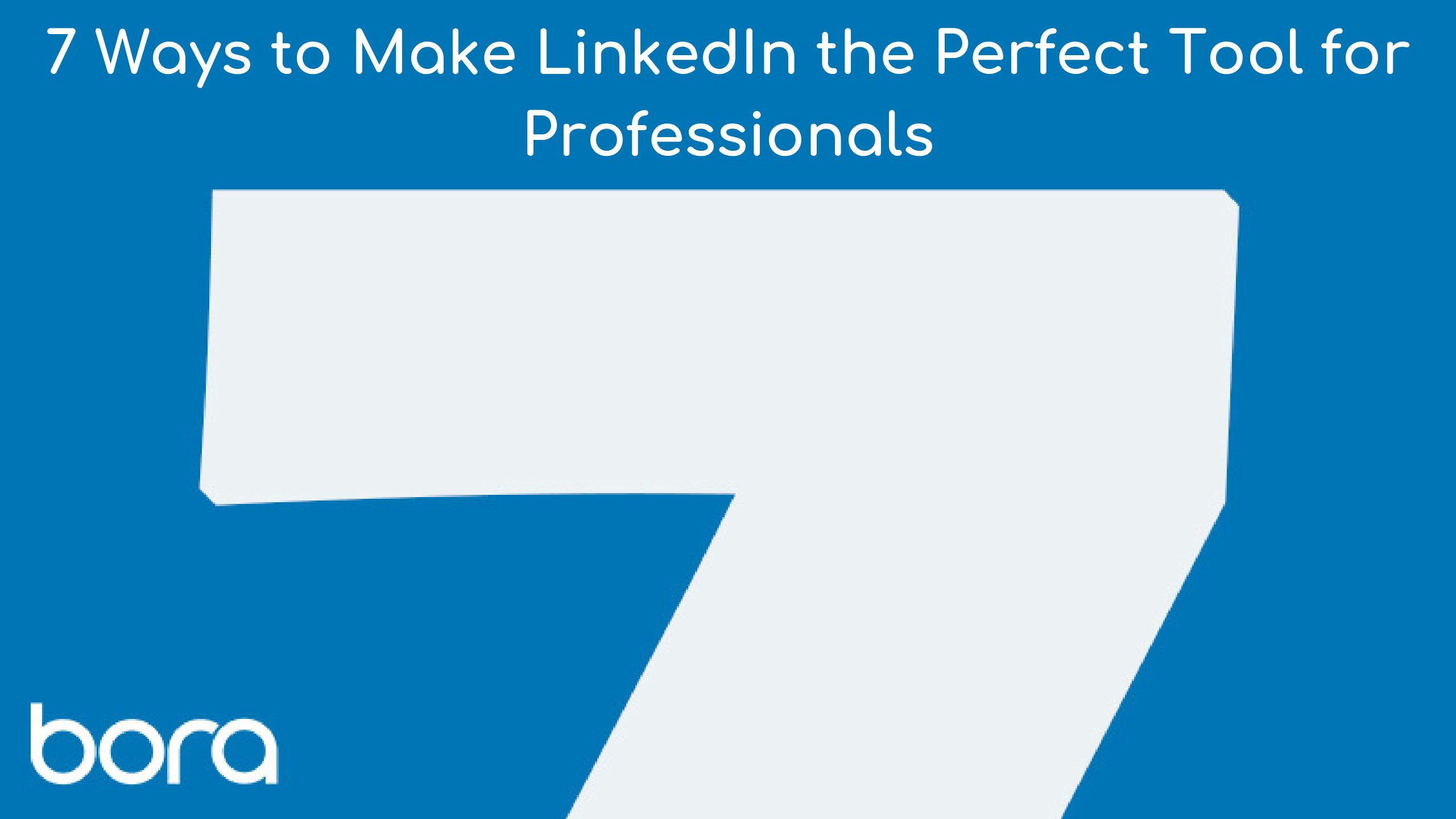7 Ways to Make LinkedIn the Perfect Tool for Professionals