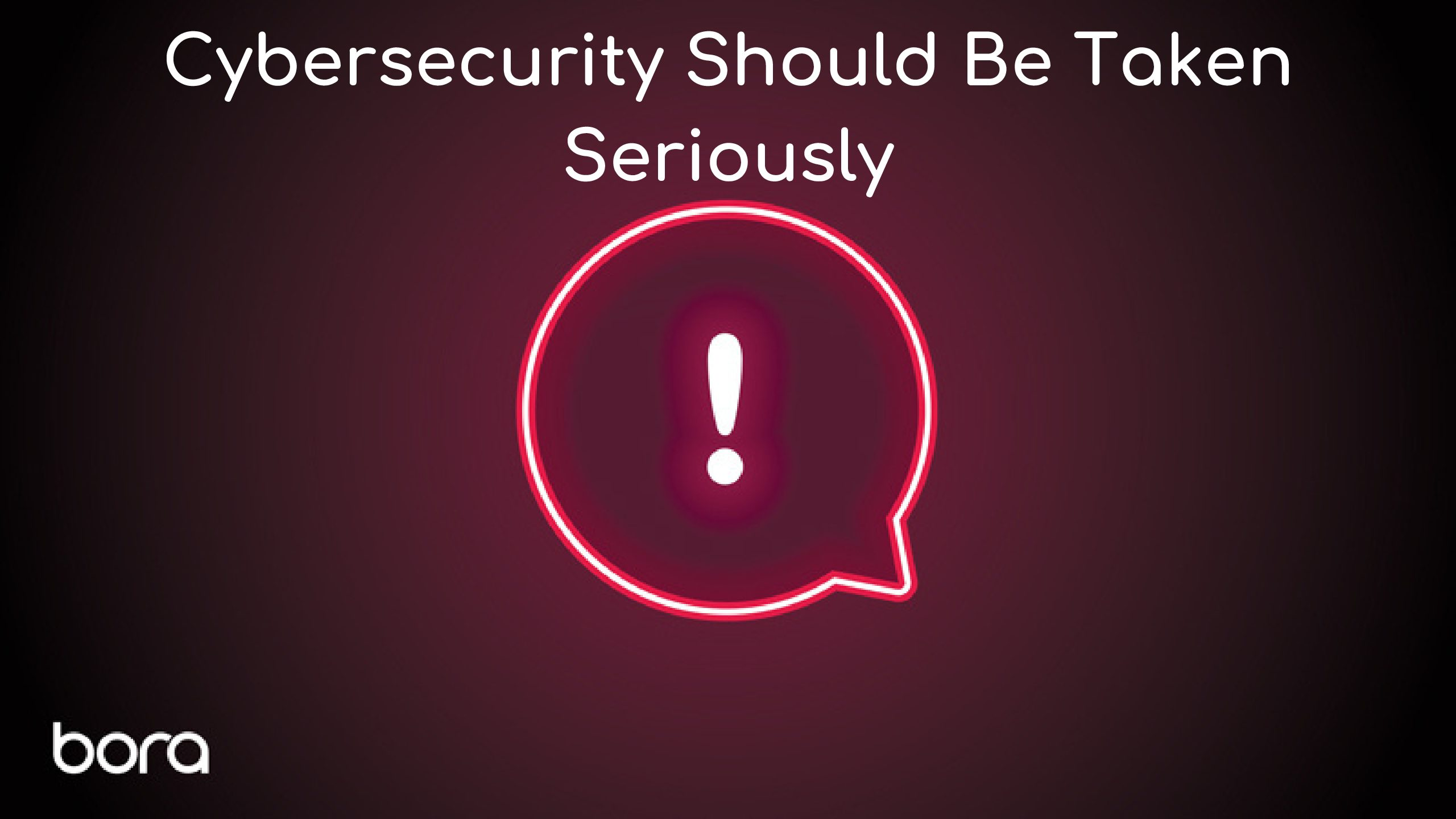 Cybersecurity Should Be Taken Seriously