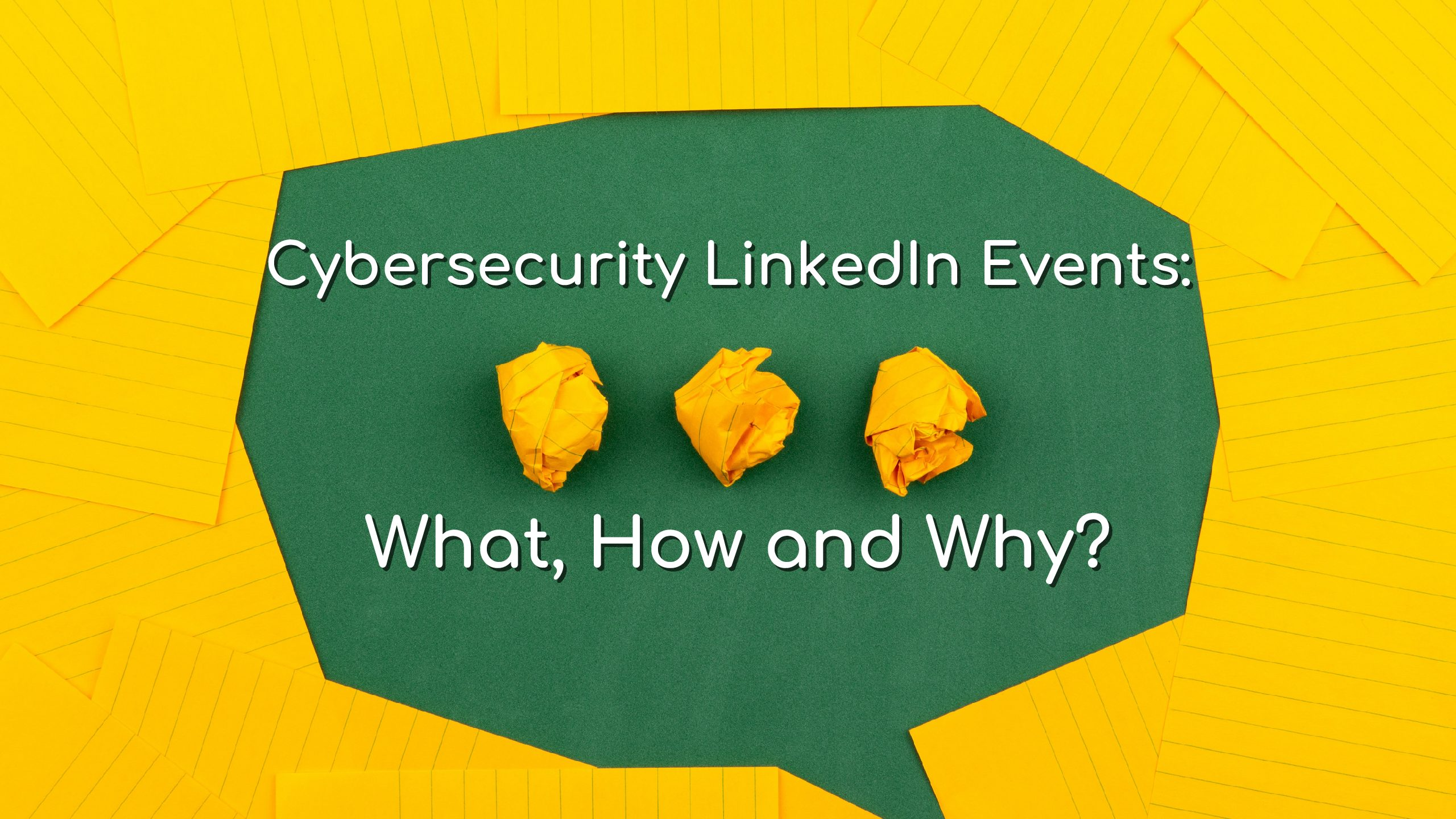 Create Cybersecurity LinkedIn Events: What, How and Why?