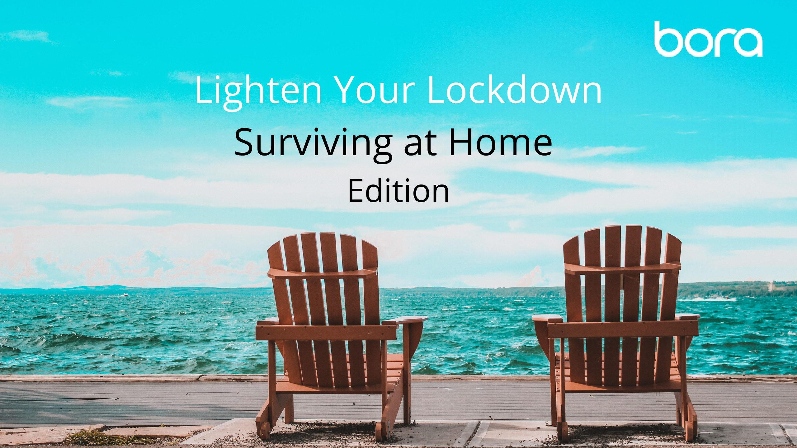 Lighten Your Lockdown: Surviving At Home Edition